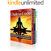 Chakra Healing: The Secret Code To Incredible Health, Amazing Wealth and Happiness Through Kundalini, Reiki and Chakra Healing (kundalini yoga, the third ... healing for women, chakra lights Book 1)