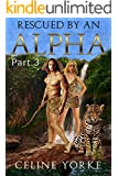 Rescued By An Alpha Part Three: A Paranormal Romance Shape Shifter Adventure