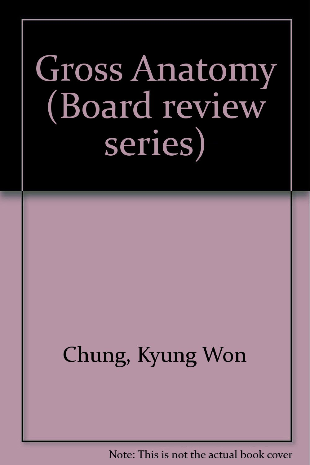 Gross Anatomy Board Review Series Kyung Won Chung 9780683015645