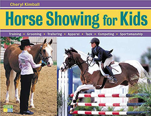 Horse Showing for Kids: Training, Grooming, Trailering, Apparel, Tack, Competing, Sportsmanship -