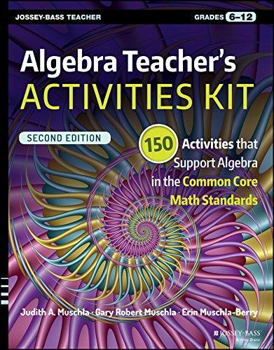 Algebra Teacher's Activities Kit: 150 Activities that Support Algebra in the Common Core Math Standards, Grades 6-12 (J-B Ed: Activities) ()