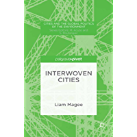 Interwoven Cities (Cities and the Global Politics of the Environment)