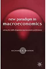 The New Paradigm in Macroeconomics: Solving the Riddle of Japanese Macroeconomic Performance Paperback