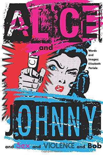 Alice and Johnny: ... and Sex and Violence and Bob PDF