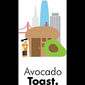 Avocado Toast: A Hipster's Cookbook