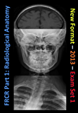 FRCR Part 1: Radiological Anatomy - New for 2013 - Set 1
