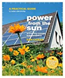 Power from the Sun: A Practical Guide to Solar Ele...