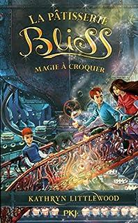 La pâtisserie Bliss 03 : Magie à croquer, Littlewood, Kathryn