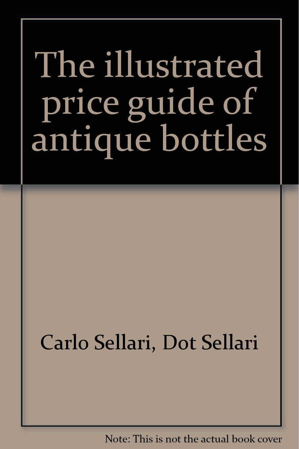 The illustrated price guide of antique bottles