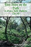 First Steps on the Path: A Man's Field Guide to the All, Ollamh BrocCroman, 0557033985