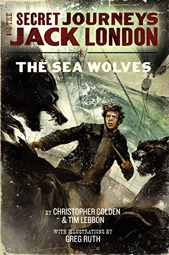 The Secret Journeys of Jack London, Book Two: The Sea Wolves (The Wolves Of London)