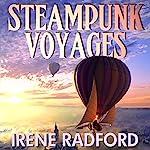 Steampunk Voyages: Around the World in Six Gears   Irene Radford
