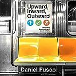 Upward, Inward, Outward: Love God, Love Yourself, Love Others | Daniel Fusco