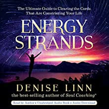 Energy Strands: The Ultimate Guide to Clearing the Cords That Are Constricting Your Life Audiobook by Denise Linn Narrated by Denise Linn
