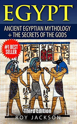 Egypt : Egyptian Mythology and The Secrets Of The Gods (Egyptian History, Folklore, Myths and Legends, Pyramids, Egypt, Rome)]()