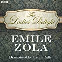 The Ladies' Delight (Classic Serial) Radio/TV Program by Emile Zola Narrated by David Hargreaves
