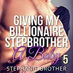 Giving My Billionaire Stepbrother a Baby 5 | Stephanie Brother