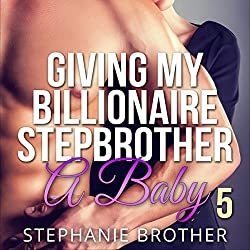 Giving My Billionaire Stepbrother a Baby 5