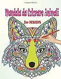 Mandala da Colorare Animali: Libri da Colorare Mandala Antistress: 45 Mandala Animali Fantastici; Disegni da Colorare per Adulti Antistress; Libri da ... (Libri da Colorare Antistress Animali)