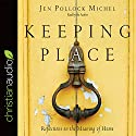 Keeping Place: Reflections on the Meaning of Home Audiobook by Jen Pollock Michel Narrated by Jen Pollock Michel