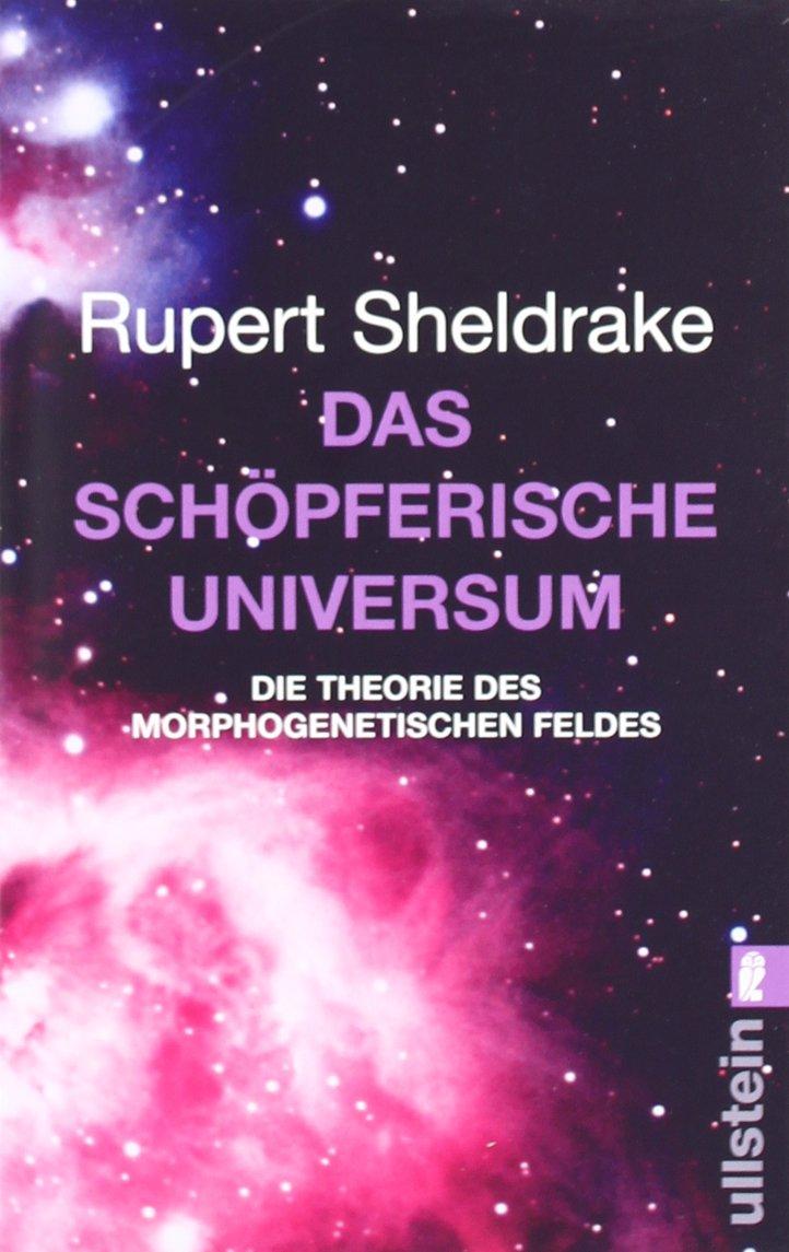 Das schöpferische Universum. Die Theorie des morphogenetischen Feldes
