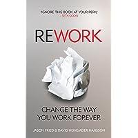 ReWork: Change the Way You Work Forever by David Heinemeier Hansson - Paperback