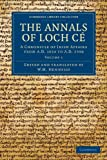 The Annals of Loch Cé: Volume 1 : A Chronicle of Irish Affairs from AD 1014 to AD 1590, , 1108048889