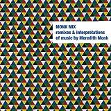 Monk Mix: Remixes & Interpretations Of Music By Meredith Monk. Vol. 2