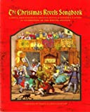 img - for The Christmas Revels Songbook: Carols, Processionals, Rounds, Ritual & Childrens Songs in Celebration of the Winter Solstice book / textbook / text book