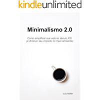 Minimalismo 2.0: Como simplificar sua vida no século XXI (e diminuir seu impacto no meio ambiente)