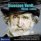 Giuseppe Verdi. Musik. Leben: Musik - Leben: Wirken, Weisheiten und beliebte Kompositionen des Maestro