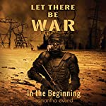 Let There Be War: In the Beginning | S.P. Eklund