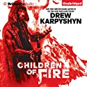 Children of Fire: The Chaos Born, Book 1 Audiobook by Drew Karpyshyn Narrated by Phil Gigante