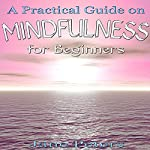 Mindfulness: A Practical Guide on Mindfulness for Beginners | Jane Peters,Mindfulness Guide