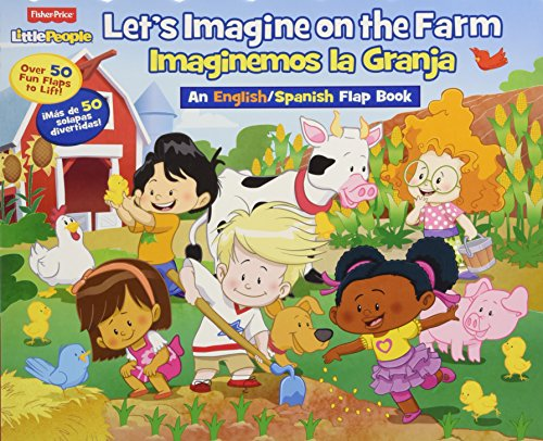 Fisher Price Little People Let's Imagine on the Farm/ Imaginemos La Granja: An English/Spanish Flap Book (English and Spanish Edition)