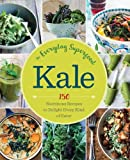 Kale: The Everyday Superfood: 150 Nutritious Recipes to Delight Every Kind of Eater