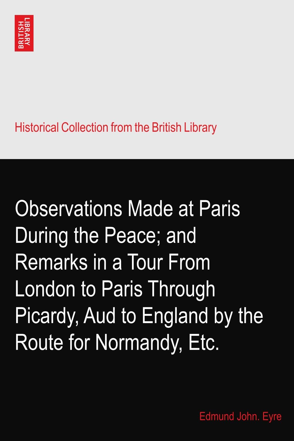 Observations Made at Paris During the Peace; and Remarks in a Tour From London to Paris Through Picardy, Aud to England by the Route for Normandy, Etc. ebook