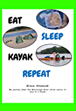 Eat, Sleep, Kayak, Repeat: My journey down the Mississippi from source to sea (English Edition)