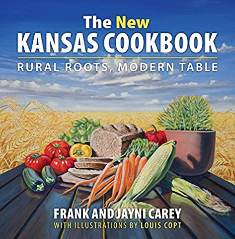The New Kansas Cookbook: Rural Roots, Modern Table - New Farm