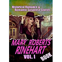 THE MARY ROBERTS RINEHART BOOK VOL.I: THE CIRCULAR STAIRCASE,THE MAN IN LOWER TEN,WHEN A MAN MARRIES,THE AFTER HOUSE,K,A POOR WISE MAN,THE BAT…: Historical Romance and Romantic Suspense Stories