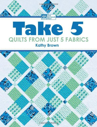 Take 5: Quilts from Just 5 Fabrics ()