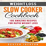 Weight Loss Slow Cooker Cookbook: 100 Amazing Recipes for Rapid Weight Loss | Dexter Jackson