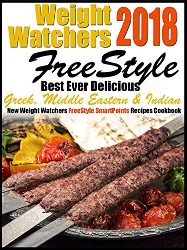 Weight Watchers 2018 FreeStyle Best Ever Delicious Greek, Middle Eastern & Indian New Weight Watchers FreeStyle SmartPoints Recipes Cookbook by Emma Witherspoon, Heather Knightley