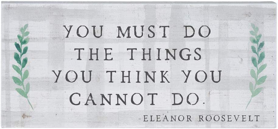 """Simply Said, INC Inspire Boards 12"""" x 5.5"""" Wood Sign - You Must Do The Things You Think You Cannot Do - Eleanor Roosevelt"""