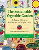 img - for The Sustainable Vegetable Garden: A Backyard Guide to Healthy Soil and Higher Yields by John Jeavons (1999-02-01) book / textbook / text book