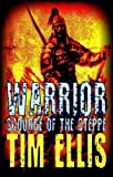 Warrior: Scourge of the Steppe (Genghis Khan Book 2)