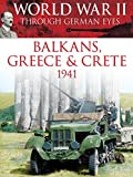 World War II Through German Eyes: Balkans, Greece & Crete 1941