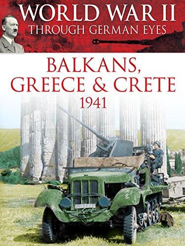 World War II Through German Eyes: Balkans, Greece & Crete 1941