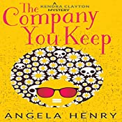 The Company You Keep: Kendra Clayton, Book 1 | Angela Henry