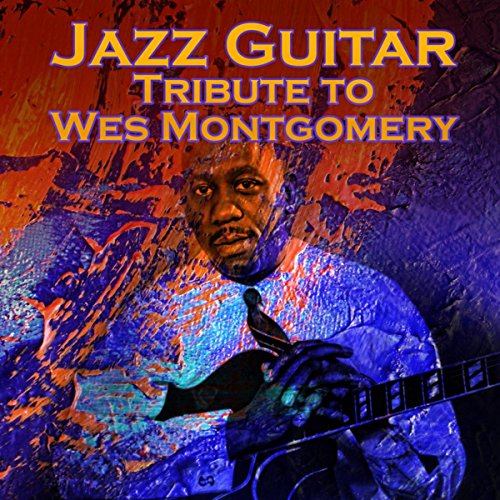 Jazz Guitar: Tribute to Wes Montgomery - Jazz Music for Connoisseurs, Total Relax & De-stress, Well Being, Workout Plans, Easy Listening, Best Instrumental Background Music